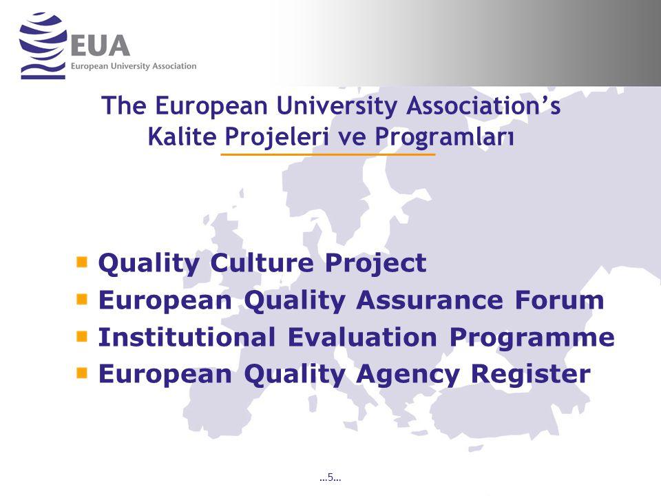 …6… The European University Association's Quality Culture Project EUA nın Kalite Kültürü Projesi 2002 yılında üniversitelerde kalite kültürü yaratılması ve hesap verebilirlik mekanizmalarının geliştirilebilmesi amacıyla başlatıldı 3 aşamada gerçekleştirilen proje 2006 yılında sonuçlandı Kültür sözcüğü kalitenin sadece yönetimlerin değil, kurumun tüm paydaşları ile paylaşması gereken bir kavram olması nedeniyle seçildi.