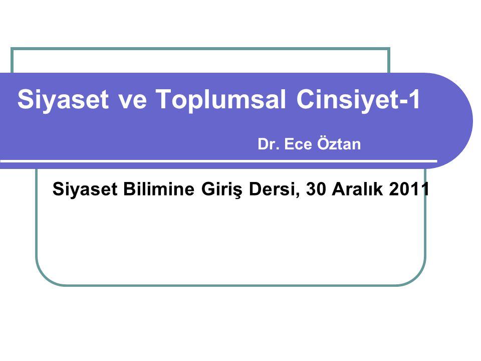 Siyaset ve Toplumsal Cinsiyet-1 Dr. Ece Öztan Siyaset Bilimine Giriş Dersi, 30 Aralık 2011