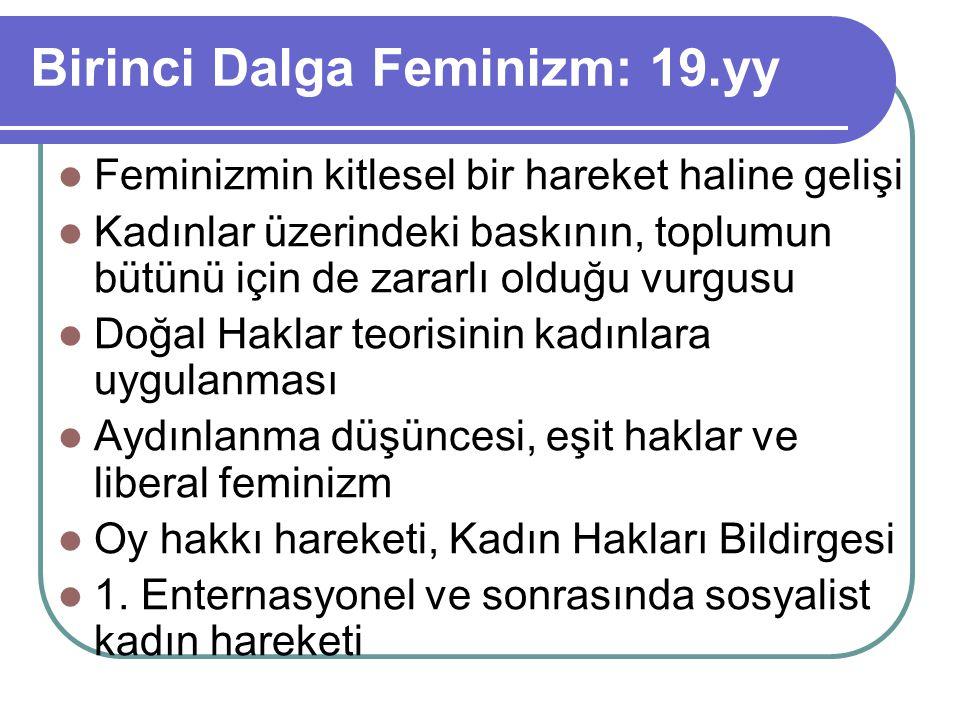 Birinci Dalga Feminizm: 19.yy Feminizmin kitlesel bir hareket haline gelişi Kadınlar üzerindeki baskının, toplumun bütünü için de zararlı olduğu vurgu