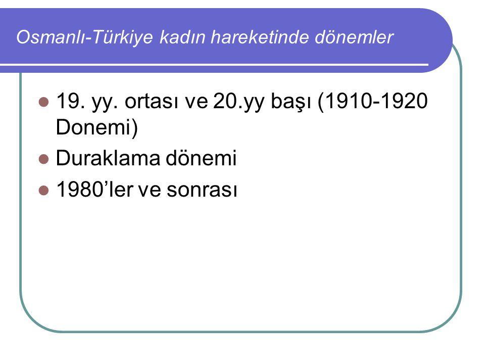 Osmanlı-Türkiye kadın hareketinde dönemler 19. yy. ortası ve 20.yy başı (1910-1920 Donemi) Duraklama dönemi 1980'ler ve sonrası
