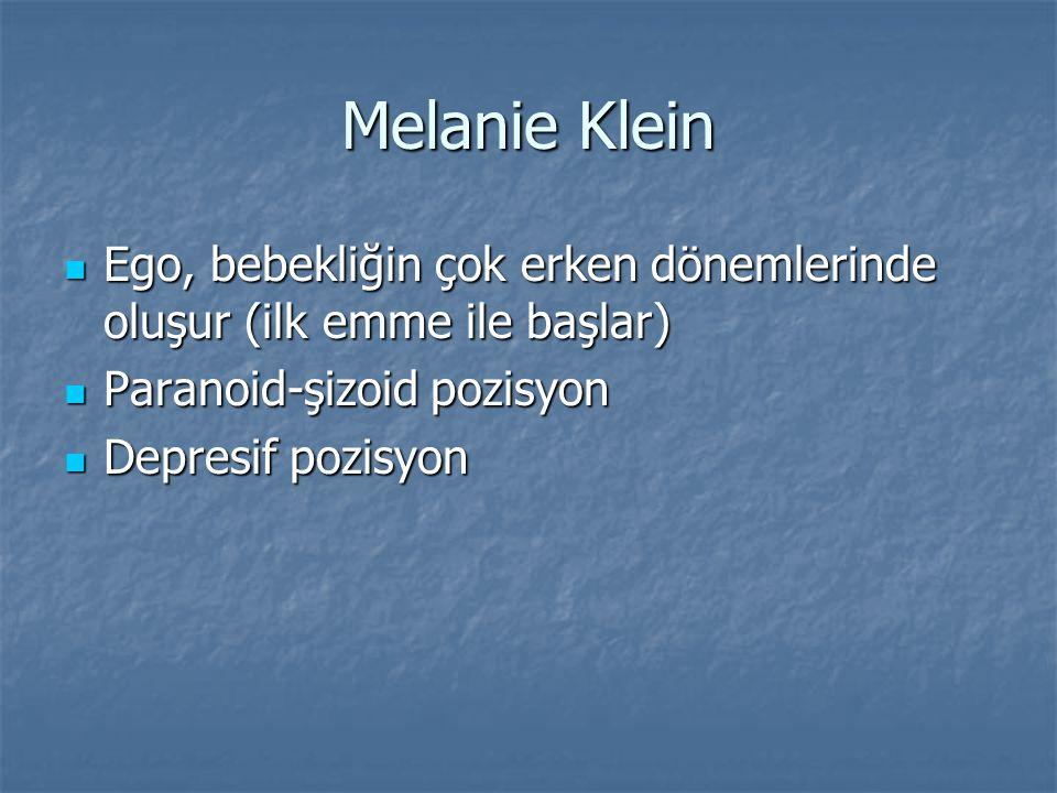 Melanie Klein Ego, bebekliğin çok erken dönemlerinde oluşur (ilk emme ile başlar) Ego, bebekliğin çok erken dönemlerinde oluşur (ilk emme ile başlar) Paranoid-şizoid pozisyon Paranoid-şizoid pozisyon Depresif pozisyon Depresif pozisyon