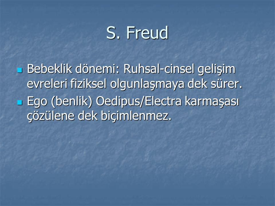 S.Freud Bebeklik dönemi: Ruhsal-cinsel gelişim evreleri fiziksel olgunlaşmaya dek sürer.