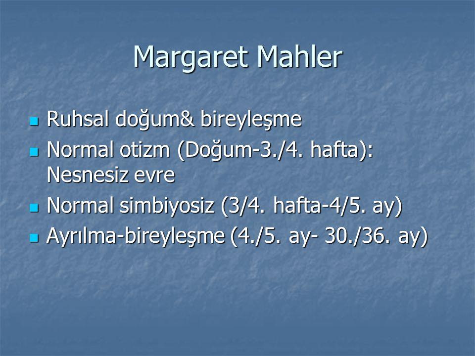 Margaret Mahler Ruhsal doğum& bireyleşme Ruhsal doğum& bireyleşme Normal otizm (Doğum-3./4.