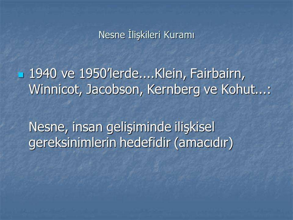 Nesne İlişkileri Kuramı 1940 ve 1950'lerde....Klein, Fairbairn, Winnicot, Jacobson, Kernberg ve Kohut...: 1940 ve 1950'lerde....Klein, Fairbairn, Winnicot, Jacobson, Kernberg ve Kohut...: Nesne, insan gelişiminde ilişkisel gereksinimlerin hedefidir (amacıdır)
