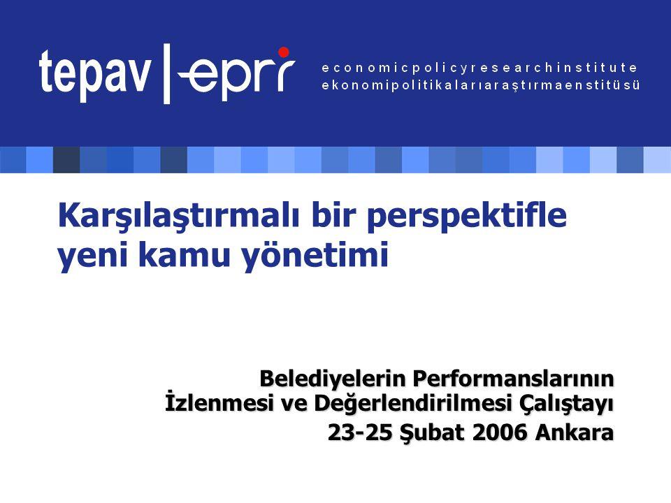Karşılaştırmalı bir perspektifle yeni kamu yönetimi Belediyelerin Performanslarının İzlenmesi ve Değerlendirilmesi Çalıştayı 23-25 Şubat 2006 Ankara