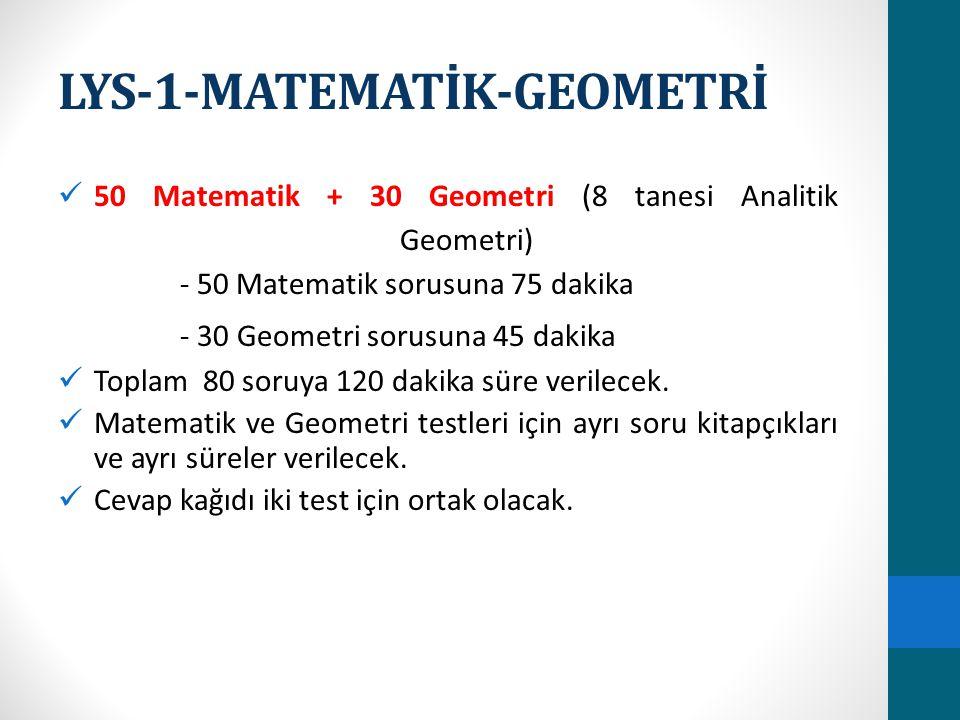 LYS-1-MATEMATİK-GEOMETRİ 50 Matematik + 30 Geometri (8 tanesi Analitik Geometri) - 50 Matematik sorusuna 75 dakika - 30 Geometri sorusuna 45 dakika Toplam 80 soruya 120 dakika süre verilecek.