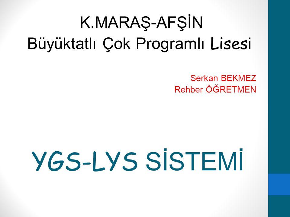 YGS-LYS SİSTEMİ K.MARAŞ-AFŞİN Büyüktatlı Çok Programlı Lises i Serkan BEKMEZ Rehber ÖĞRETMEN