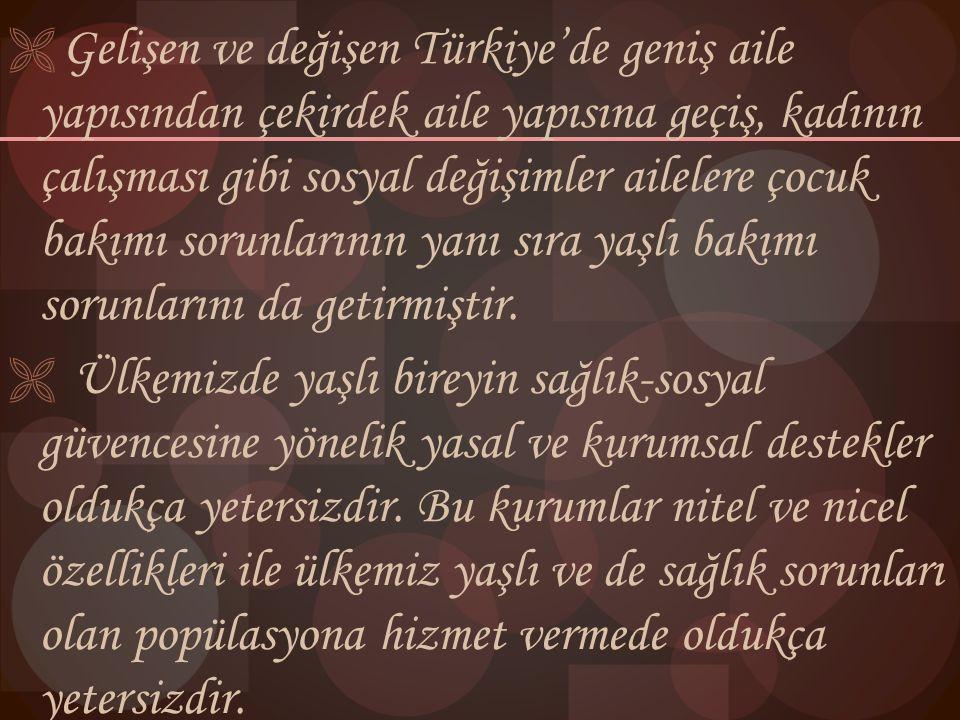  Gelişen ve değişen Türkiye'de geniş aile yapısından çekirdek aile yapısına geçiş, kadının çalışması gibi sosyal değişimler ailelere çocuk bakımı sor