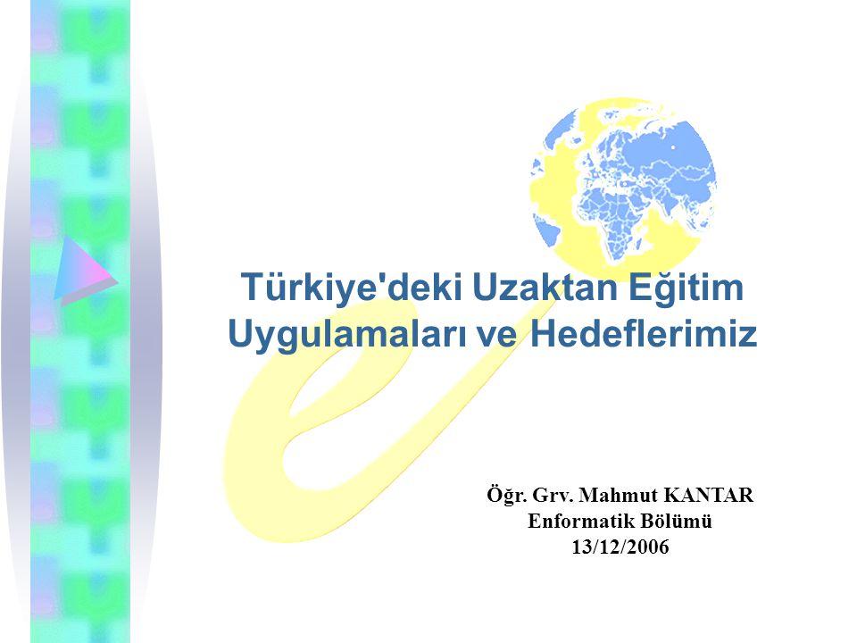 Türkiye deki Uzaktan Eğitim Uygulamaları ve Hedeflerimiz Öğr.
