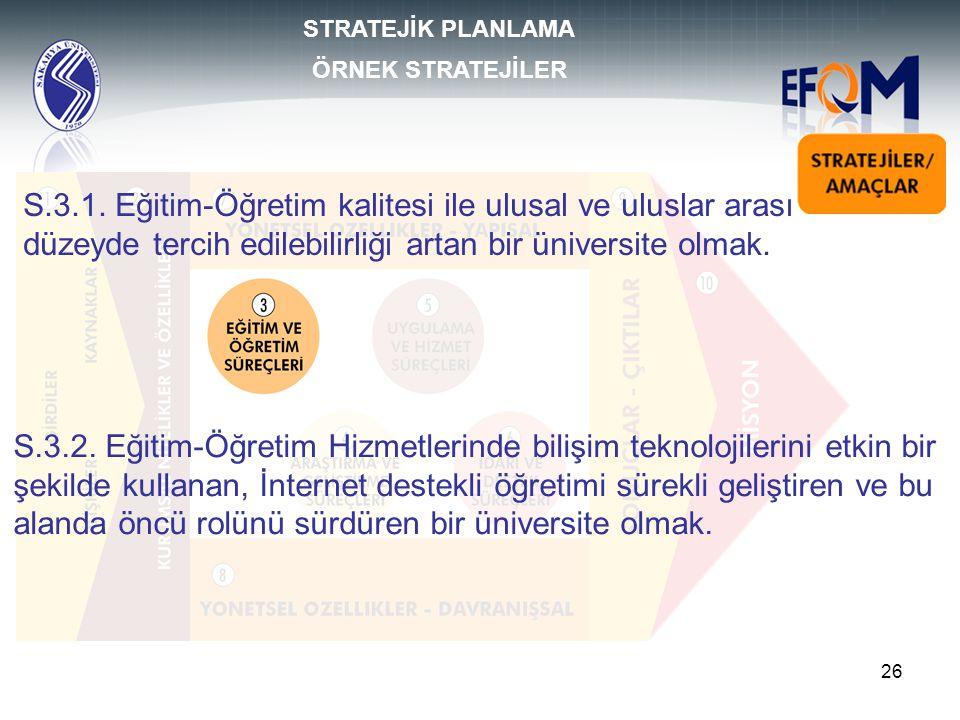 26 S.3.1. Eğitim-Öğretim kalitesi ile ulusal ve uluslar arası düzeyde tercih edilebilirliği artan bir üniversite olmak. STRATEJİK PLANLAMA ÖRNEK STRAT