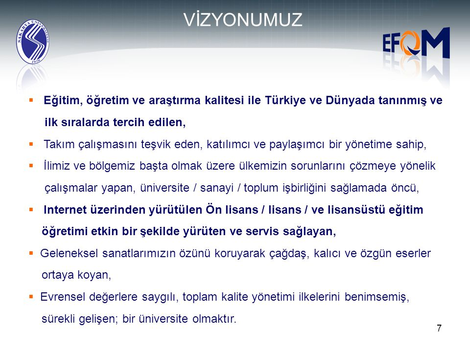 7  Eğitim, öğretim ve araştırma kalitesi ile Türkiye ve Dünyada tanınmış ve ilk sıralarda tercih edilen,  Takım çalışmasını teşvik eden, katılımcı v