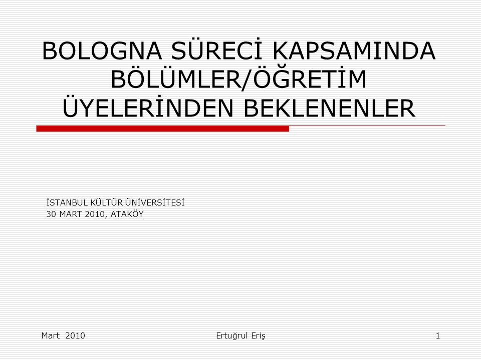 BOLOGNA SÜRECİ KAPSAMINDA BÖLÜMLER/ÖĞRETİM ÜYELERİNDEN BEKLENENLER İSTANBUL KÜLTÜR ÜNİVERSİTESİ 30 MART 2010, ATAKÖY Ertuğrul ErişMart 20101