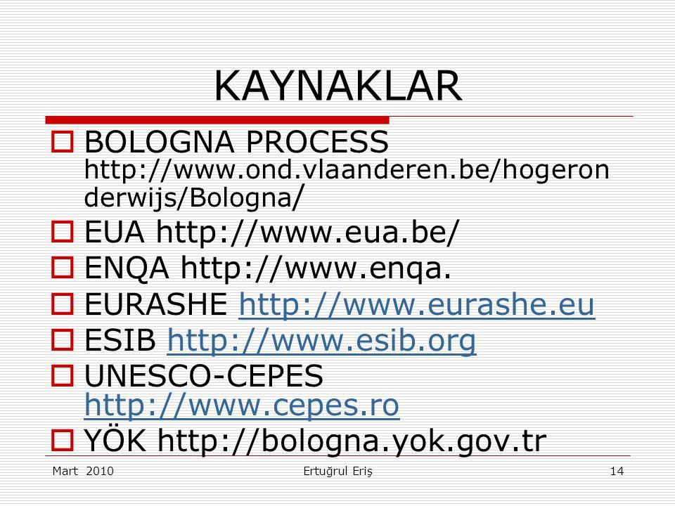 14 KAYNAKLAR  BOLOGNA PROCESS http://www.ond.vlaanderen.be/hogeron derwijs/Bologna /  EUA http://www.eua.be/  ENQA http://www.enqa.
