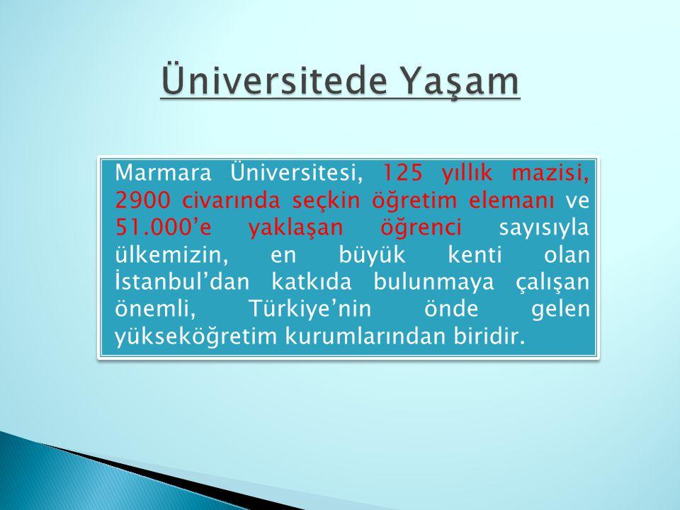 Marmara Üniversitesi, 125 yıllık mazisi, 2900 civarında seçkin öğretim elemanı ve 51.000'e yaklaşan öğrenci sayısıyla ülkemizin, en büyük kenti olan İ