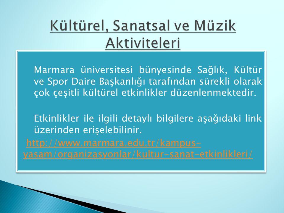  Marmara üniversitesi bünyesinde Sağlık, Kültür ve Spor Daire Başkanlığı tarafından sürekli olarak çok çeşitli kültürel etkinlikler düzenlenmektedir.
