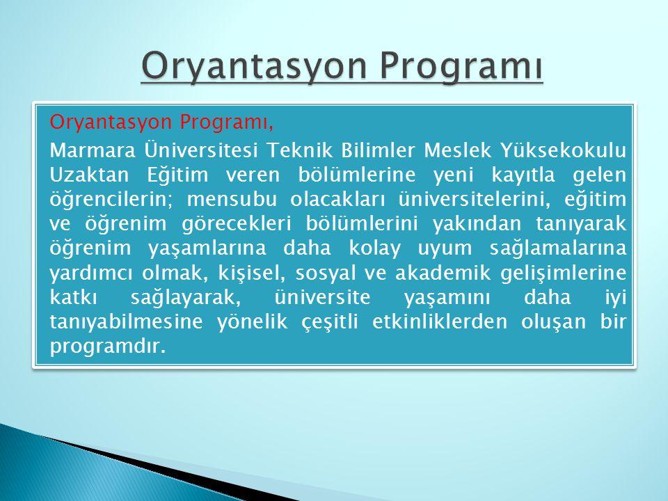 Oryantasyon Programı, Marmara Üniversitesi Teknik Bilimler Meslek Yüksekokulu Uzaktan Eğitim veren bölümlerine yeni kayıtla gelen öğrencilerin; mensub