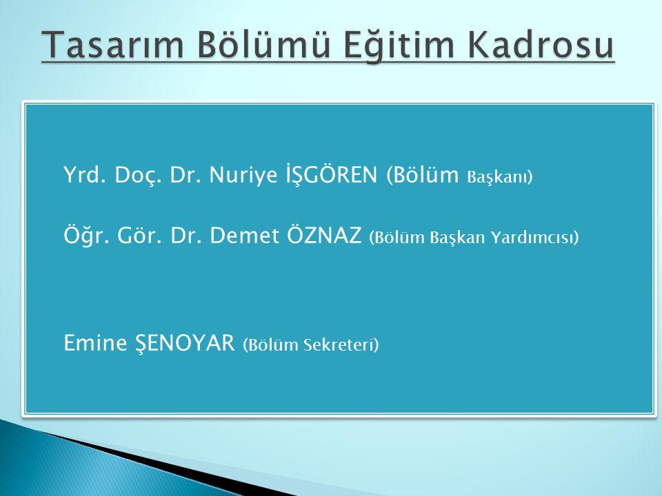  Yrd. Doç. Dr. Nuriye İŞGÖREN (Bölüm Başkanı)  Öğr. Gör. Dr. Demet ÖZNAZ (Bölüm Başkan Yardımcısı)  Emine ŞENOYAR (Bölüm Sekreteri)  Yrd. Doç. Dr.
