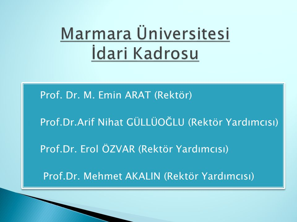  Prof. Dr. M. Emin ARAT (Rektör)  Prof.Dr.Arif Nihat GÜLLÜOĞLU (Rektör Yardımcısı)  Prof.Dr. Erol ÖZVAR (Rektör Yardımcısı)  Prof.Dr. Mehmet AKALI