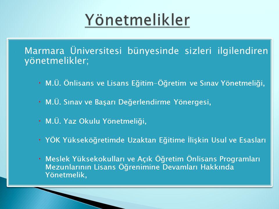  Marmara Üniversitesi bünyesinde sizleri ilgilendiren yönetmelikler;  M.Ü. Önlisans ve Lisans Eğitim-Öğretim ve Sınav Yönetmeliği,  M.Ü. Sınav ve B