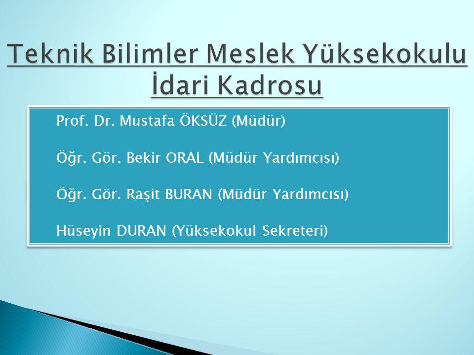  Prof. Dr. Mustafa ÖKSÜZ (Müdür)  Öğr. Gör. Bekir ORAL (Müdür Yardımcısı)  Öğr. Gör. Raşit BURAN (Müdür Yardımcısı)  Hüseyin DURAN (Yüksekokul Sek