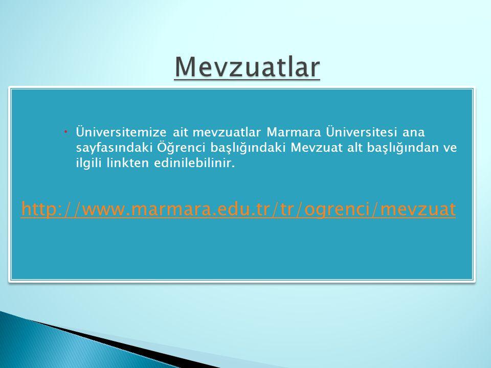  Üniversitemize ait mevzuatlar Marmara Üniversitesi ana sayfasındaki Öğrenci başlığındaki Mevzuat alt başlığından ve ilgili linkten edinilebilinir. h