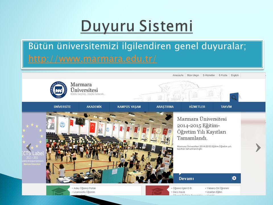 Bütün üniversitemizi ilgilendiren genel duyuralar; http://www.marmara.edu.tr/ Bütün üniversitemizi ilgilendiren genel duyuralar; http://www.marmara.ed
