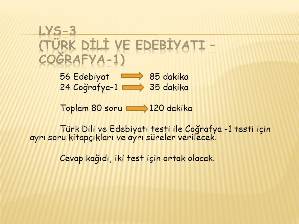 56 Edebiyat85 dakika 24 Coğrafya–135 dakika Toplam 80 soru120 dakika Türk Dili ve Edebiyatı testi ile Coğrafya -1 testi için ayrı soru kitapçıkları ve ayrı süreler verilecek.