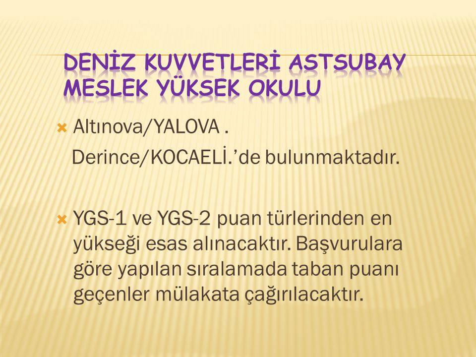  Altınova/YALOVA. Derince/KOCAELİ.'de bulunmaktadır.  YGS-1 ve YGS-2 puan türlerinden en yükseği esas alınacaktır. Başvurulara göre yapılan sıralama