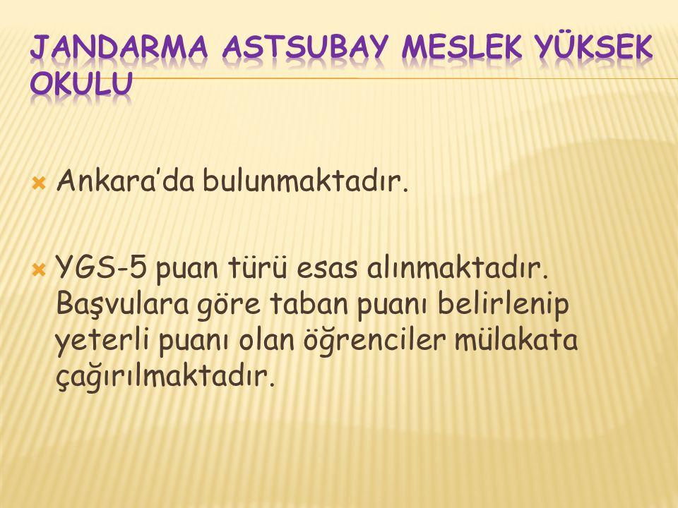  Ankara'da bulunmaktadır.  YGS-5 puan türü esas alınmaktadır. Başvulara göre taban puanı belirlenip yeterli puanı olan öğrenciler mülakata çağırılma