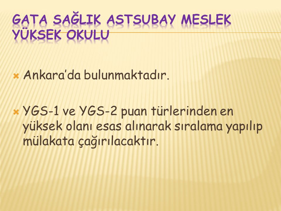  Ankara'da bulunmaktadır.  YGS-1 ve YGS-2 puan türlerinden en yüksek olanı esas alınarak sıralama yapılıp mülakata çağırılacaktır.