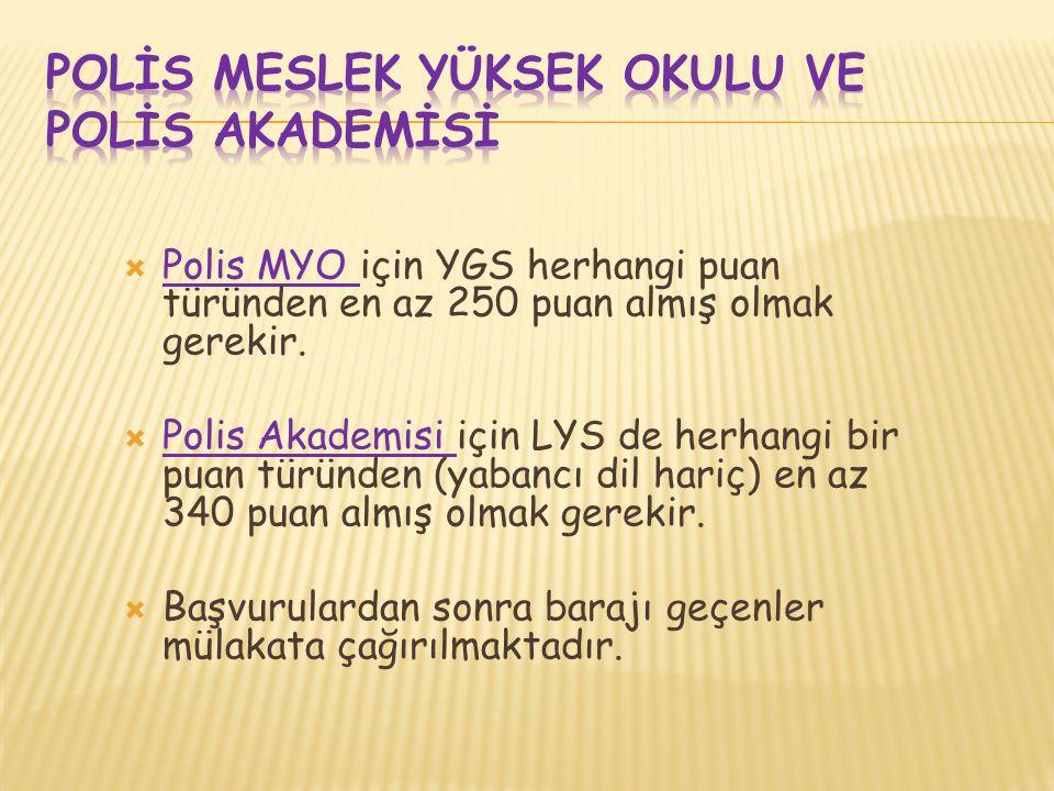  Polis MYO için YGS herhangi puan türünden en az 250 puan almış olmak gerekir.  Polis Akademisi için LYS de herhangi bir puan türünden (yabancı dil