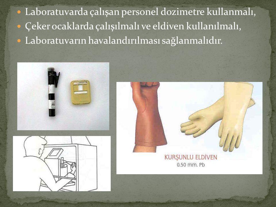 Laboratuvarda çalışan personel dozimetre kullanmalı, Çeker ocaklarda çalışılmalı ve eldiven kullanılmalı, Laboratuvarın havalandırılması sağlanmalıdır.