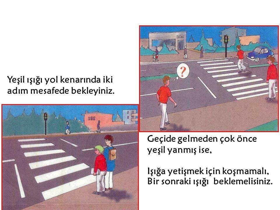 Yetersiz görüşlü yollarda karşıya geçerken dikkatli olunuz. Göz göze gelerek niyetinizi belli ediniz.