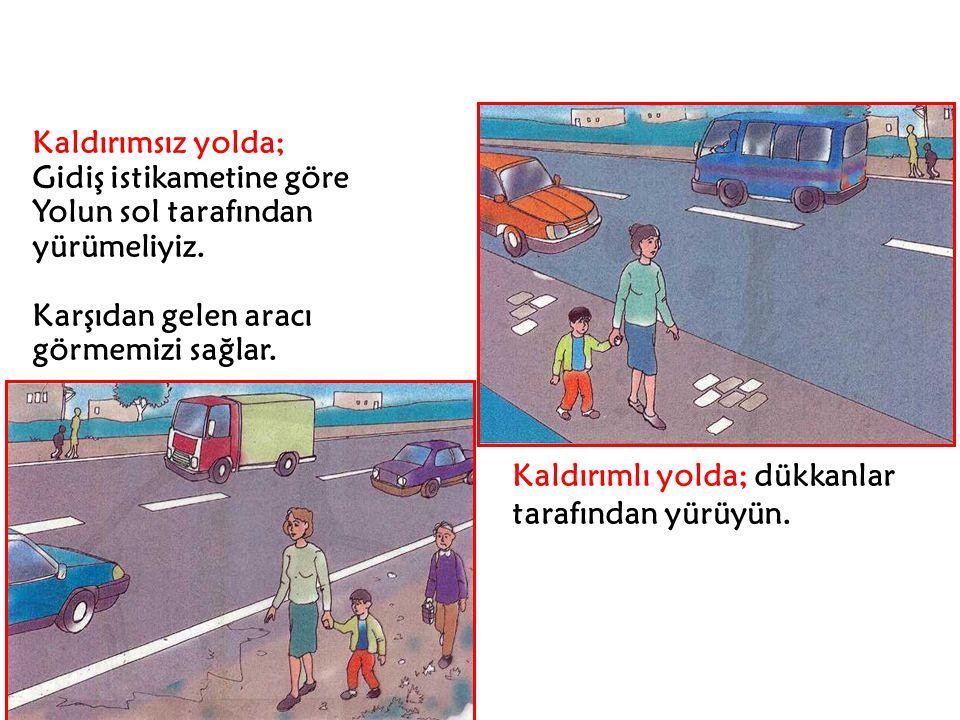 Size yeşil ışık yanmış olsa da Araçların tamamen durmasını bekleyiniz. Kavşaklarda trafik polisi varsa, Polisin işaretlerini gözleyiniz.