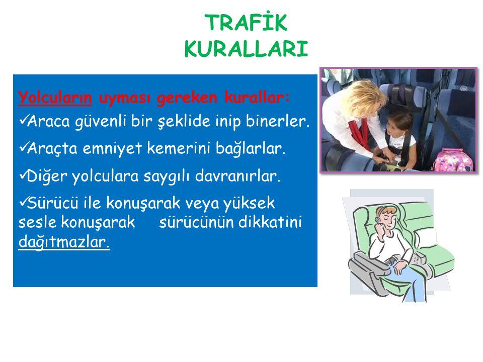 TRAFİK KURALLARI Yolcuların uyması gereken kurallar: Araca güvenli bir şeklide inip binerler.