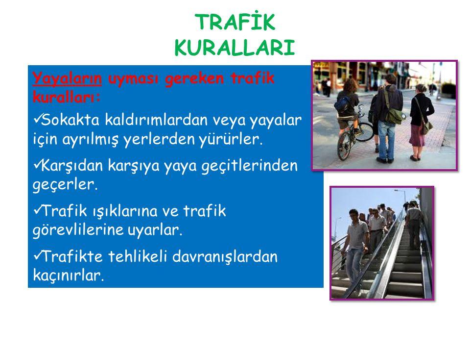 TRAFİK KURALLARI Yayaların uyması gereken trafik kuralları: Sokakta kaldırımlardan veya yayalar için ayrılmış yerlerden yürürler.