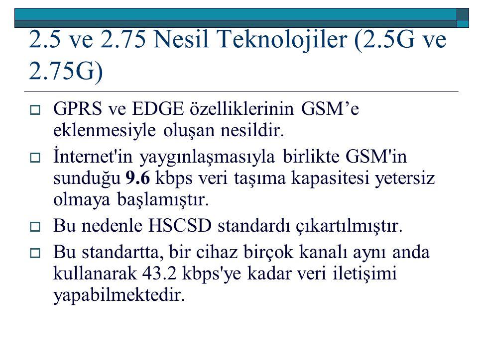 2.5 ve 2.75 Nesil Teknolojiler (2.5G ve 2.75G)  GPRS ve EDGE özelliklerinin GSM'e eklenmesiyle oluşan nesildir.  İnternet'in yaygınlaşmasıyla birlik