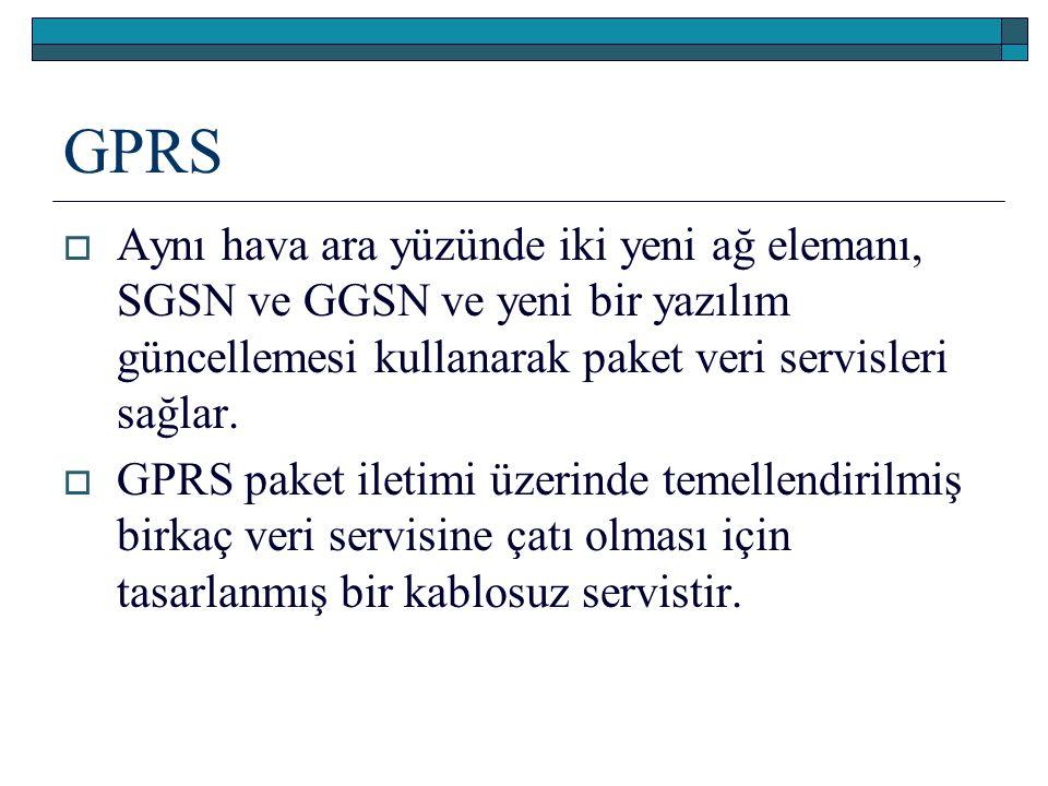 GPRS  Aynı hava ara yüzünde iki yeni ağ elemanı, SGSN ve GGSN ve yeni bir yazılım güncellemesi kullanarak paket veri servisleri sağlar.  GPRS paket