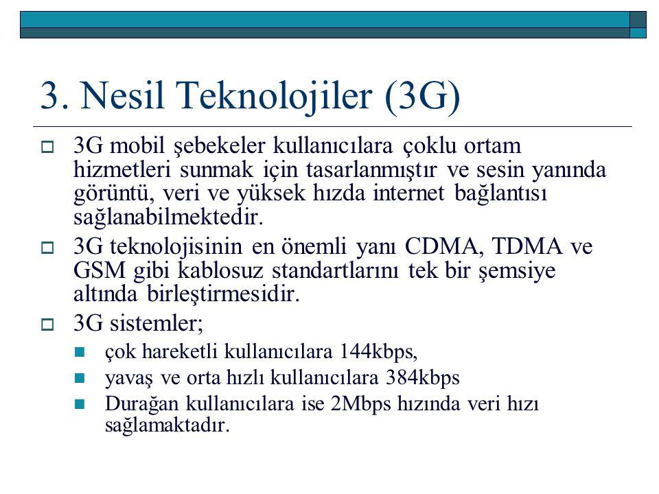 3. Nesil Teknolojiler (3G)  3G mobil şebekeler kullanıcılara çoklu ortam hizmetleri sunmak için tasarlanmıştır ve sesin yanında görüntü, veri ve yüks