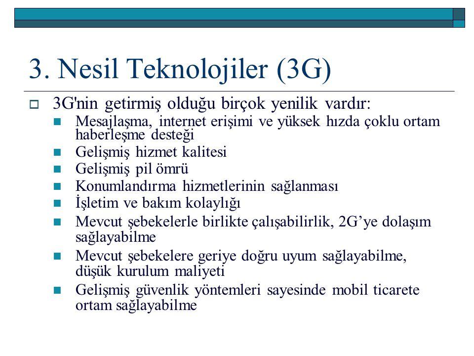 3. Nesil Teknolojiler (3G)  3G'nin getirmiş olduğu birçok yenilik vardır: Mesajlaşma, internet erişimi ve yüksek hızda çoklu ortam haberleşme desteği
