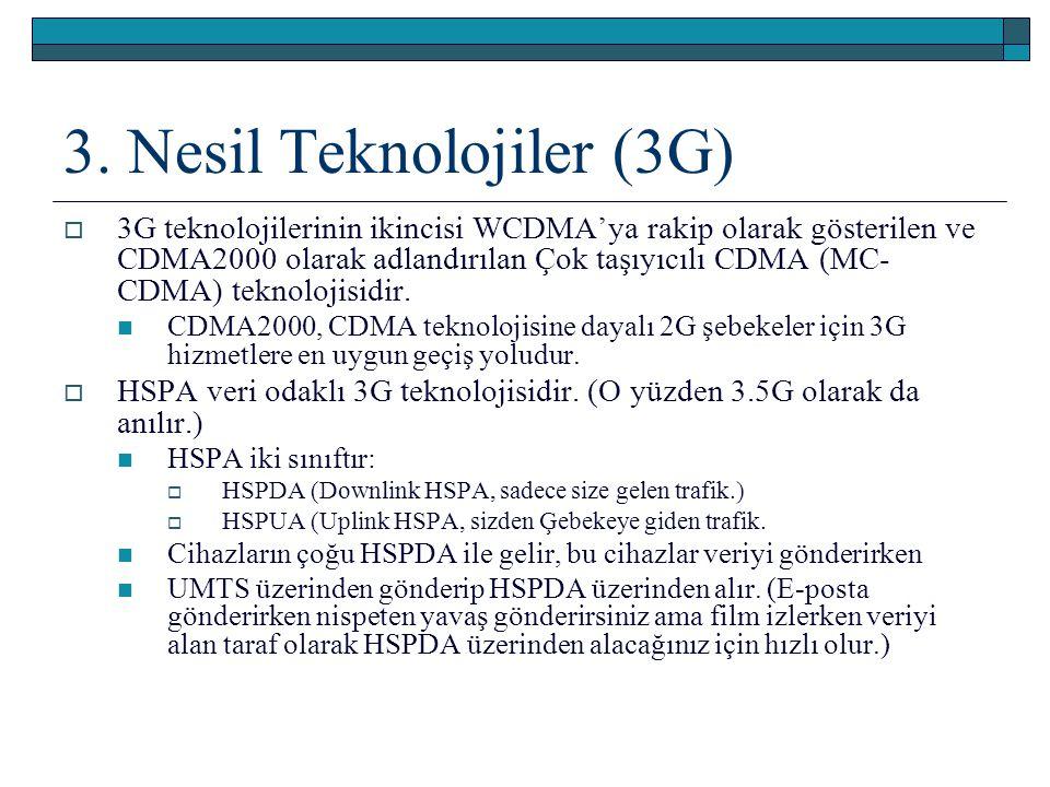 3. Nesil Teknolojiler (3G)  3G teknolojilerinin ikincisi WCDMA'ya rakip olarak gösterilen ve CDMA2000 olarak adlandırılan Çok taşıyıcılı CDMA (MC- CD