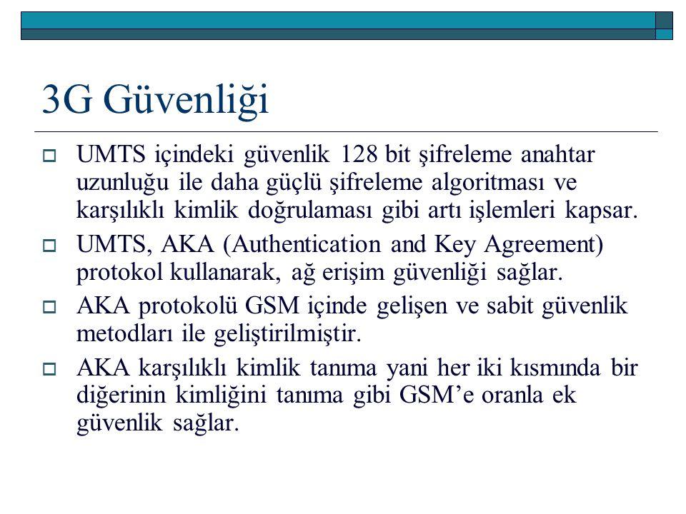 3G Güvenliği  UMTS içindeki güvenlik 128 bit şifreleme anahtar uzunluğu ile daha güçlü şifreleme algoritması ve karşılıklı kimlik doğrulaması gibi ar