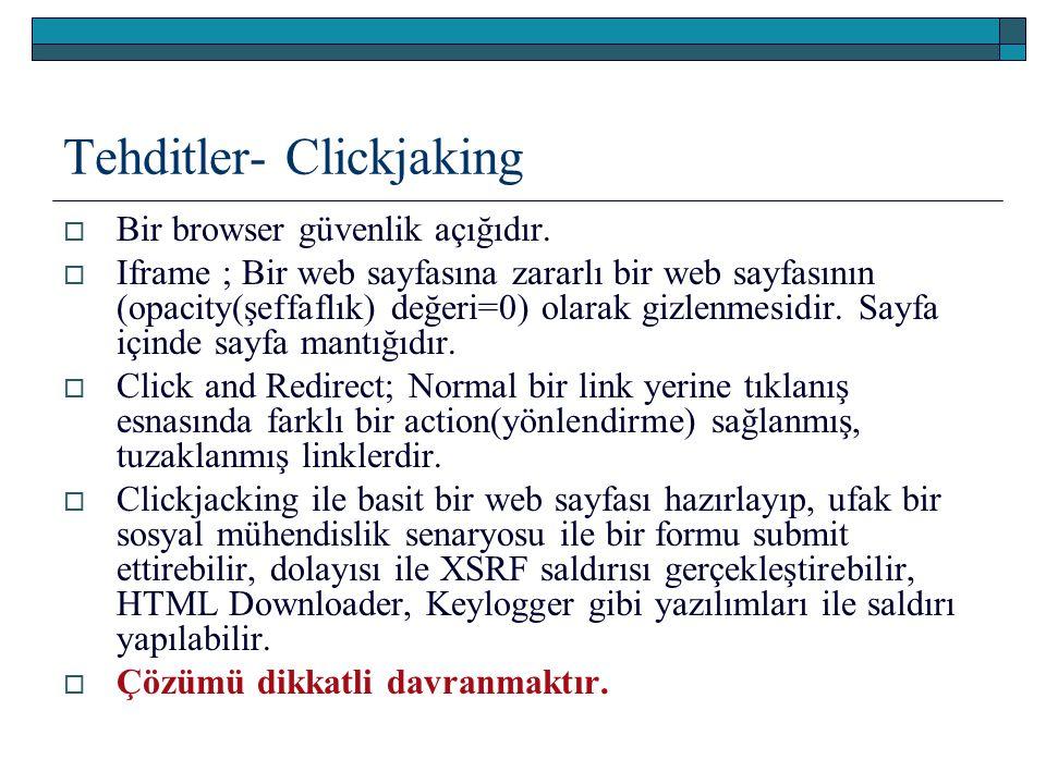 Tehditler- Clickjaking  Bir browser güvenlik açığıdır.  Iframe ; Bir web sayfasına zararlı bir web sayfasının (opacity(şeffaflık) değeri=0) olarak g