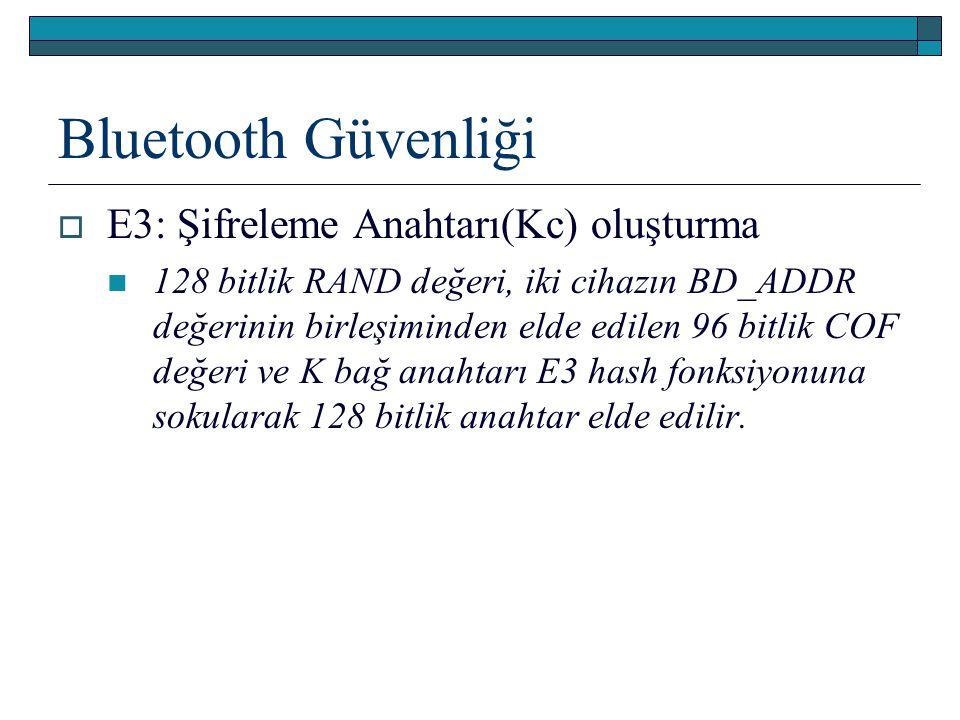 Bluetooth Güvenliği  E3: Şifreleme Anahtarı(Kc) oluşturma 128 bitlik RAND değeri, iki cihazın BD_ADDR değerinin birleşiminden elde edilen 96 bitlik C