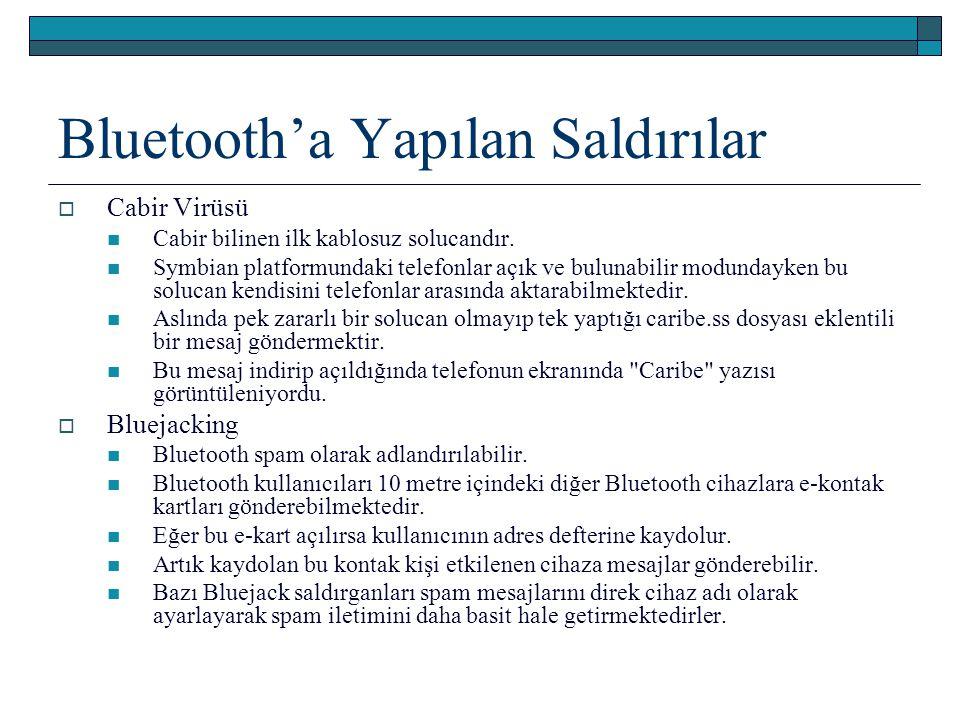 Bluetooth'a Yapılan Saldırılar  Cabir Virüsü Cabir bilinen ilk kablosuz solucandır. Symbian platformundaki telefonlar açık ve bulunabilir modundayken