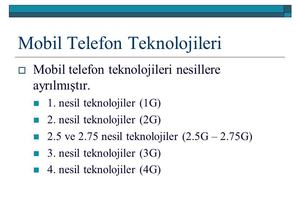 Mobil Telefon Teknolojileri  Mobil telefon teknolojileri nesillere ayrılmıştır. 1. nesil teknolojiler (1G) 2. nesil teknolojiler (2G) 2.5 ve 2.75 nes
