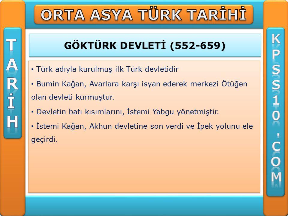 GÖKTÜRK DEVLETİ (552-659) ▪ Türk adıyla kurulmuş ilk Türk devletidir ▪ Bumin Kağan, Avarlara karşı isyan ederek merkezi Ötüğen olan devleti kurmuştur.