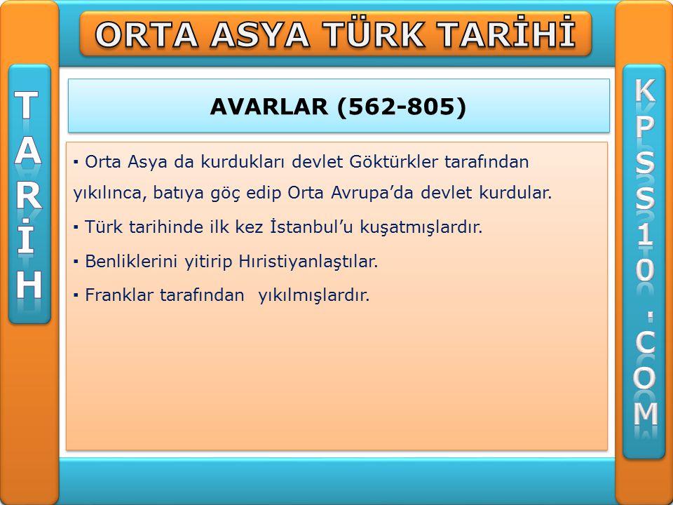 AVARLAR (562-805) ▪ Orta Asya da kurdukları devlet Göktürkler tarafından yıkılınca, batıya göç edip Orta Avrupa'da devlet kurdular.