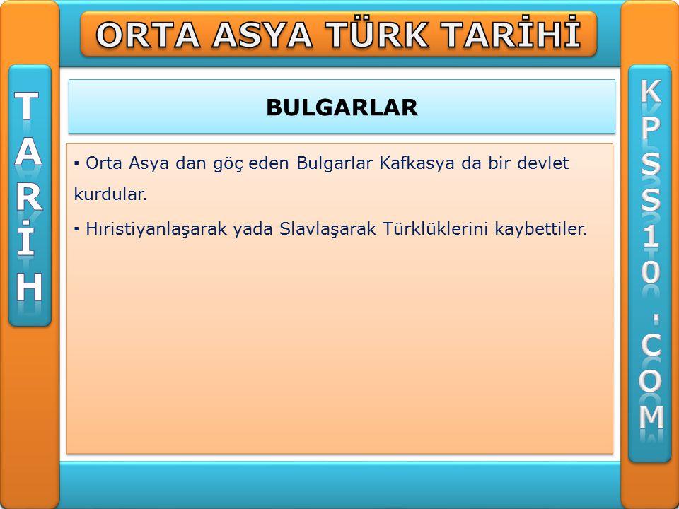 BULGARLAR ▪ Orta Asya dan göç eden Bulgarlar Kafkasya da bir devlet kurdular.