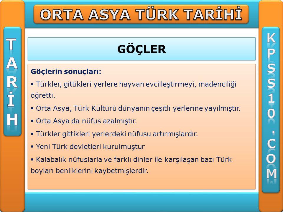 GÖÇLER Göçlerin sonuçları:  Türkler, gittikleri yerlere hayvan evcilleştirmeyi, madenciliği öğretti.